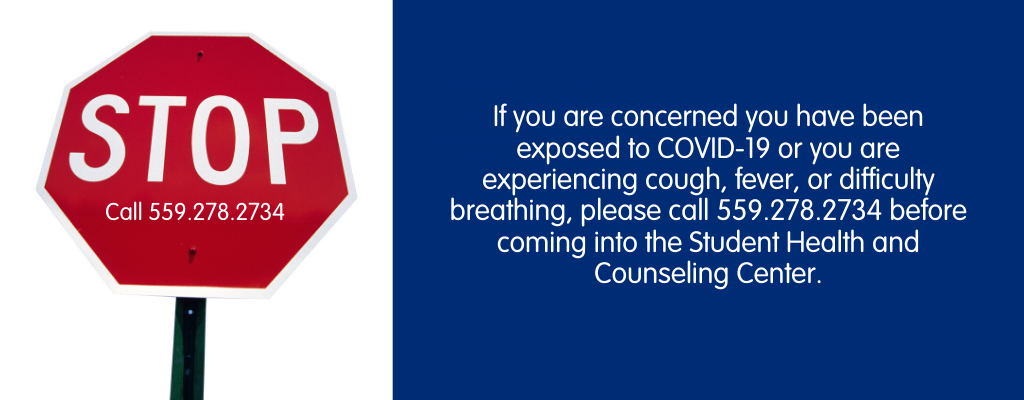 If you are concerned you've been exposed to COVID-19 or are experiencing symptoms, call 559.278.2734 before coming into the health center.